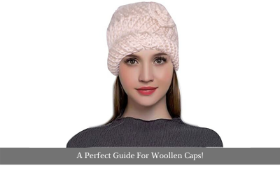 A Perfect Guide For Woollen Caps!