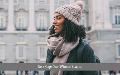 Best Caps For Winter Season