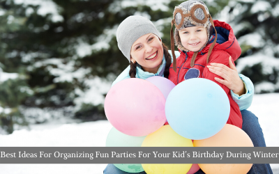 Best Ideas For Organizing Fun Parties For Your Kid's Birthday During Winter