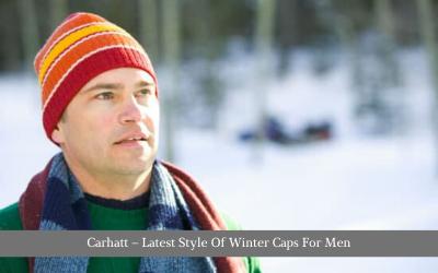 Carhatt – Latest Style Of Winter Caps For Men