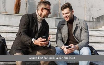 Coats: The Fanciest Wear For Men