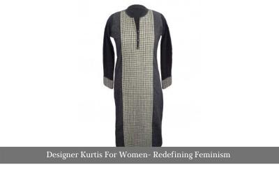 Designer Kurtis For Women- Redefining Feminism