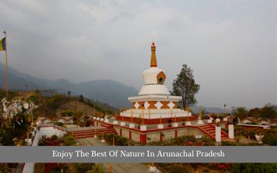 Enjoy The Best Of Nature In Arunachal Pradesh