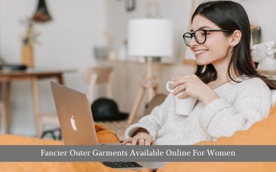 Fancier Outer Garments Available Online For Women