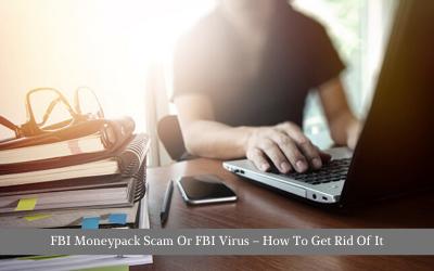 FBI Moneypack Scam Or FBI Virus – How To Get Rid Of It