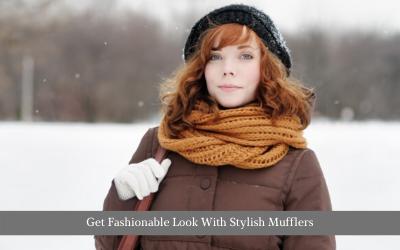 Get Fashionable Look With Stylish Mufflers