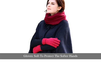 Gloves: Soft To Protect The Softer Hands