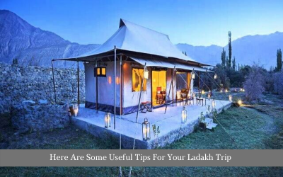 Here Are Some Useful Tips For Your Ladakh Trip