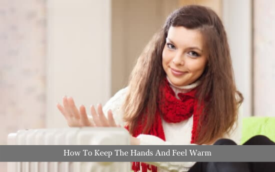 How To Keep The Hands And Feet Warm