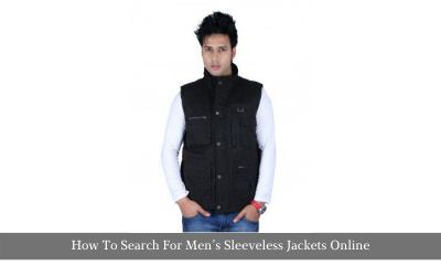 How To Search For Men's Sleeveless Jackets Online